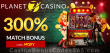 Planet 7 Casino 300% Match Bonus Special Deal