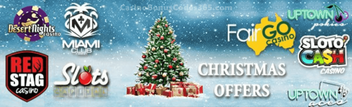 SlotoCash Casino, Uptown Aces, Uptown Pokies, Fair Go Casino, Slots Capital Online Casino, Desert Nights Casino, Miami Club Casino and Red Stag Casino Christmas Offer