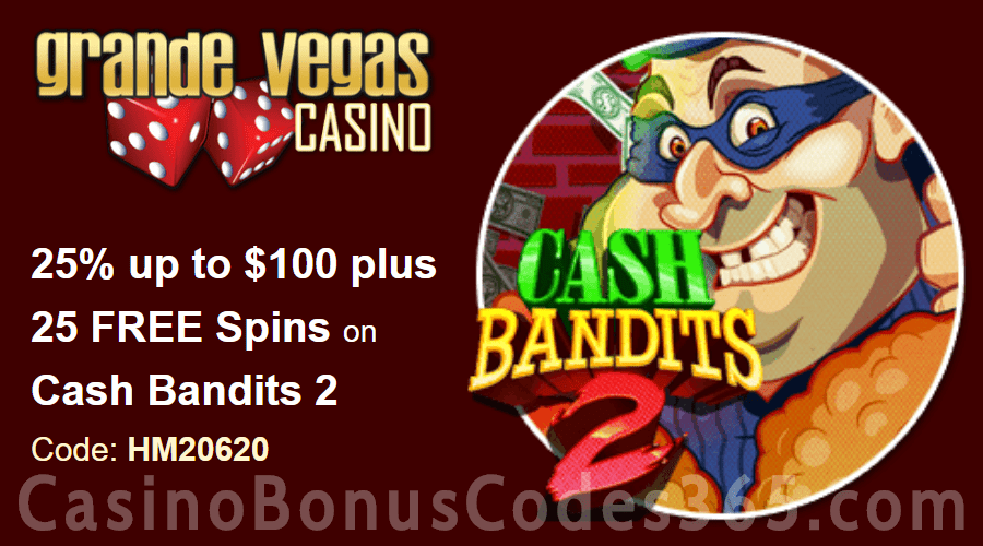 Grande Vegas Casino 25% up to $100 plus 50 FREE Spins on RTG Cash Bandits 2 Special Offer