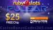 RubySlots $25 FREE Chip Special No Deposit Deal RTG Pulsar