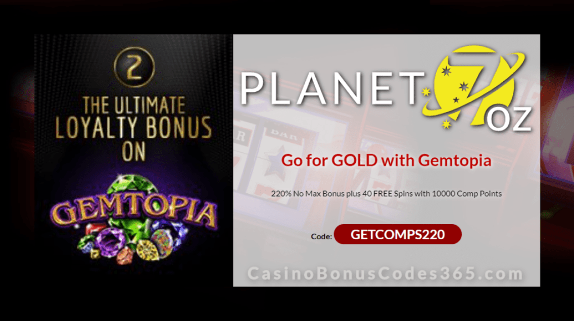 Planet 7 OZ Casino 220% No Max plus 40 FREE RTG Gemtopia Spins on top The Ultimate Loyalty Bonus