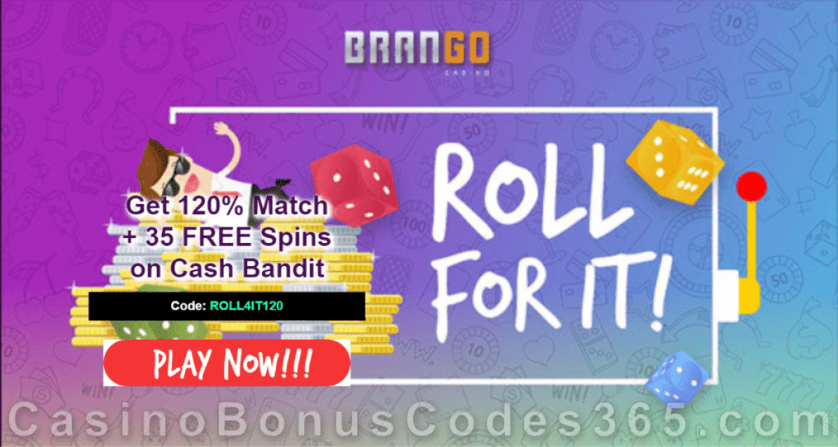 Casino Brango Roll for It 120% Match bonus plus 35 FREE Cash Bandits Spins on top