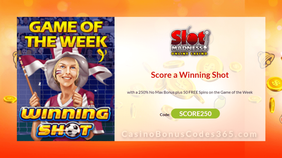 Slot Madness 250% No Max Bonus plus 50 FREE NuWorks Winning Shot Spins Game of the Week Offer