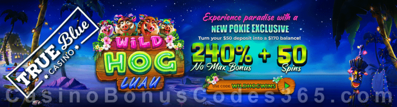 True Blue Casino 240% No Max Bonus plus 50 FREE Spins on Wild Hog Luau New RTG Game Special Promo