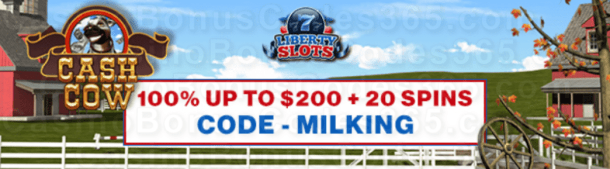 Liberty Slots 100% Match Bonus up to $200 Bonus plus 20 FREE Spins on WGS Cash Cow Special Welcome Package