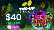 Two-up Casino $40 FREE Chip Exclusive No Deposit Welcome Offer RTG Witchy Wins