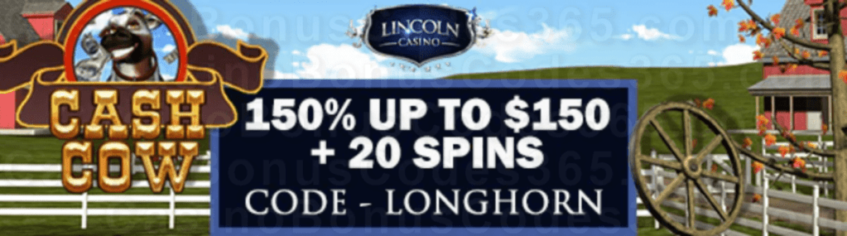 Lincoln Casino 150% Match up to $150 plus 20 FREE WGS Cash Cow Spins Welcome Bonus Pack