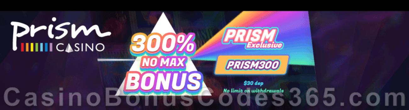Prism Casino Play the Prism Way 300% Match No Max Exclusive Bonus