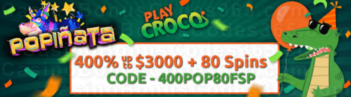 PlayCroco 400% up to $3000 Bonus plus 80 FREE Spins on RTG Popiñata Sign Up Deal