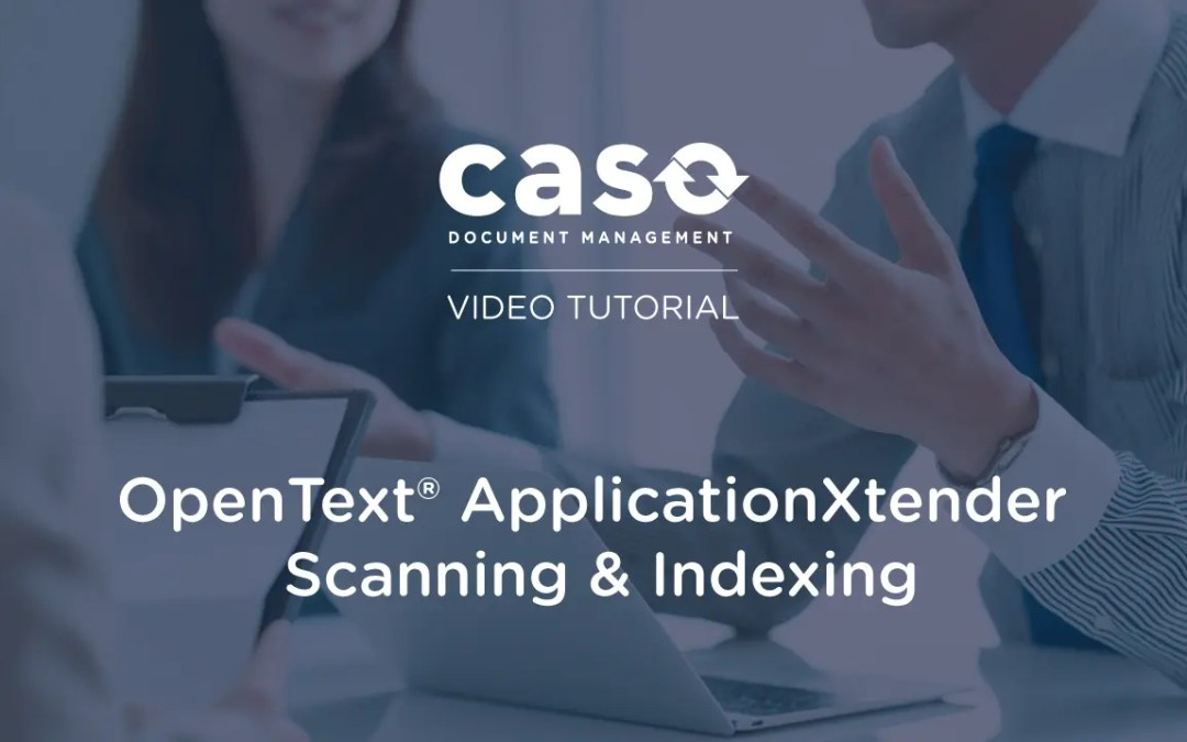 OpenText® ApplicationXtender Scanning and Indexing