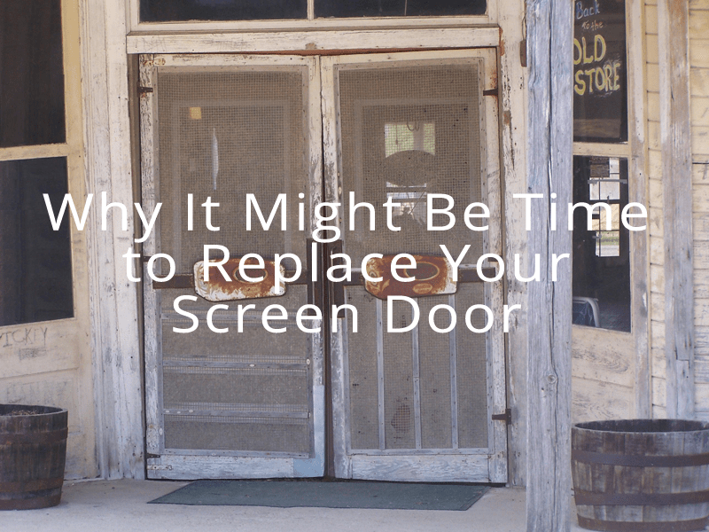 why it might be time to replace your screen door