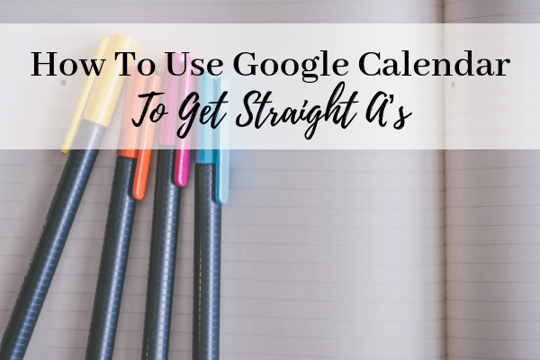 How to use Google Calendar to get Straight A's