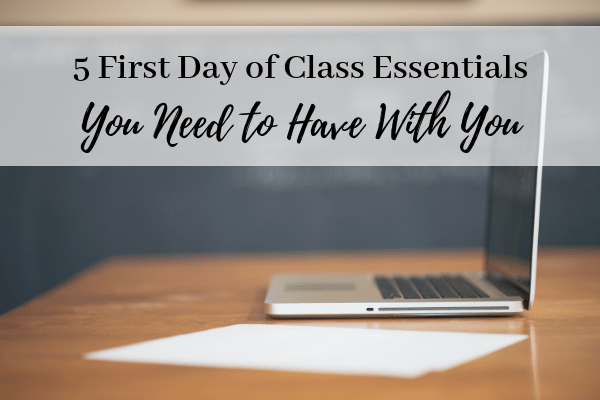 5 First Day of Class Essentials You Need To Have With You