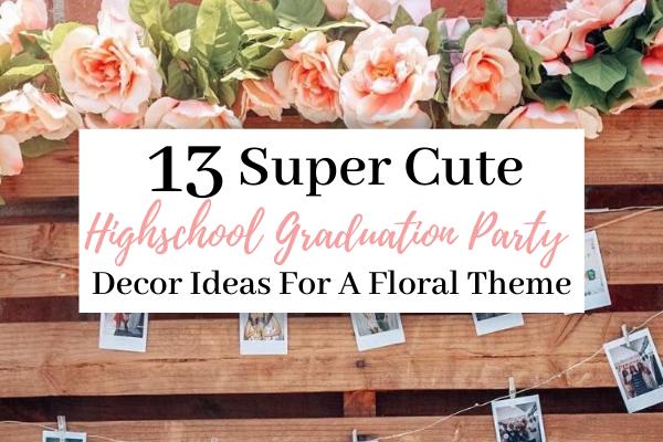 The Best Floral Graduation Party Decor Ideas |13 Super Cute Floral Grad Party Decor Items