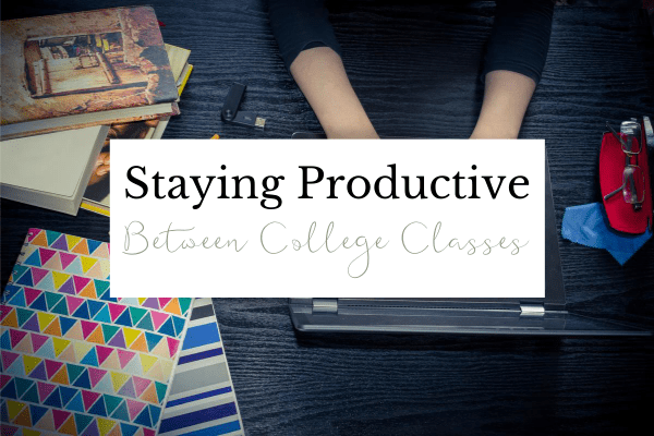 College Classes – How to Stay Productive Between Them