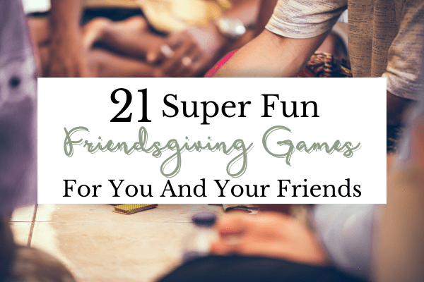 Friendsgiving Game Ideas | Festivities For The Best Friendsgiving