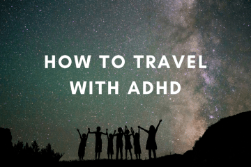 HOW TO TRAVEL WITH ADHD - my top tips!