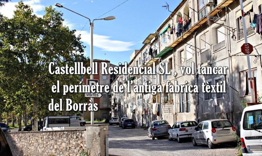 Castellbell Residencial SL , vol tancar el perímetre de l'antiga fabrica tèxtil del Borràs