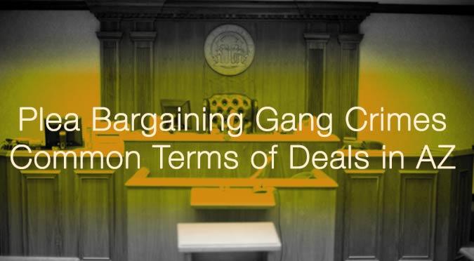 plea bargaining gang terms az castillo law