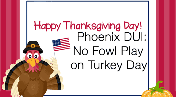 Phoenix DUI: No Fowl Play on Turkey Day
