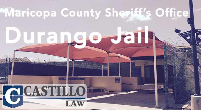 Durango Jail Phoenix AZ - Castillo Law
