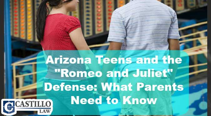 Romeo Juliet Defense Castillo Law Phoenix AZ