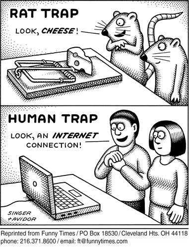 "A pair of rats stare at some cheese in a rat trap and exclaim, ""Look, cheese!"" and a pair of humans look at an open laptop computer and exclaim, ""Look, an internet connection!"""