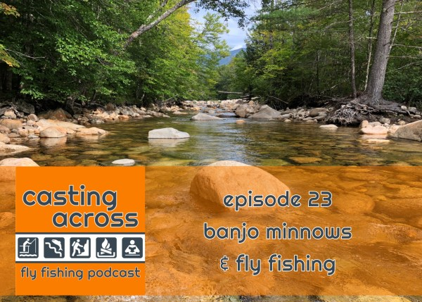 Podcast Ep. 23: Banjo Minnows & Fly Fishing thumbnail