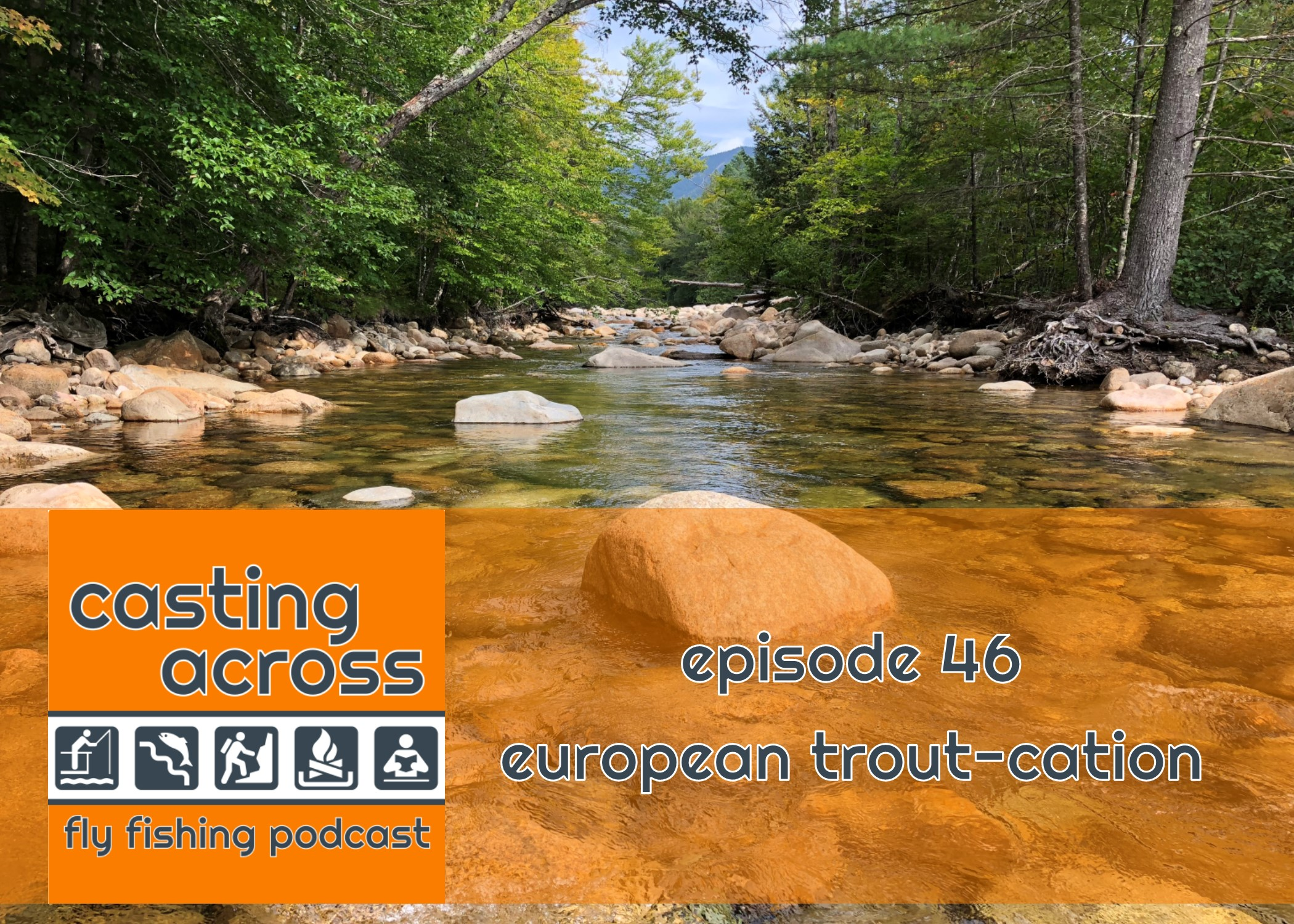 Podcast Ep. 46: European Trout-cation - Casting Across