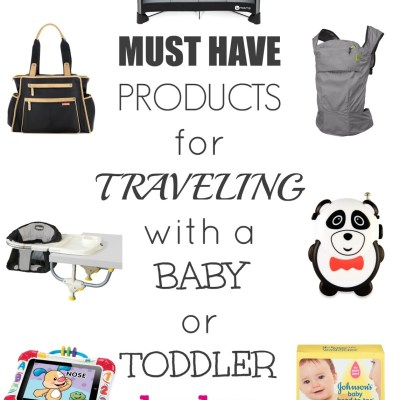 Must Have Products for Traveling with a Baby or Toddler