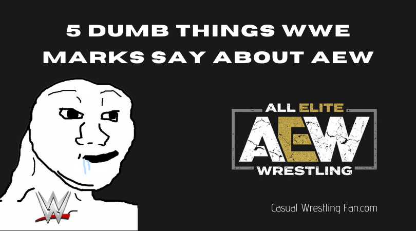 5 dumb things WWE marks say about AEW