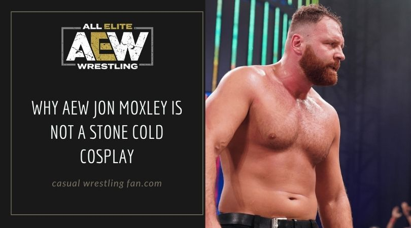 Why Jon Moxley is NOT a Stone Cold cosplay