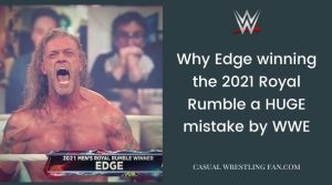 Why Edge winning the 2021 Royal Rumble a HUGE mistake by WWE