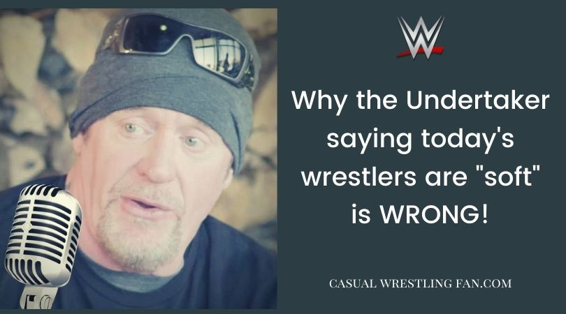 "Why the Undertaker saying today's wrestlers are ""soft"" is WRONG!"