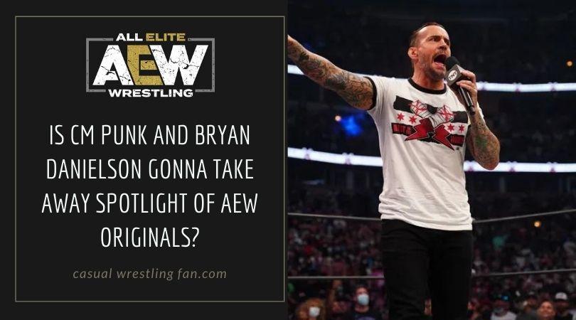 Is CM Punk and Bryan Danielson gonna take away spotlight of AEW originals?