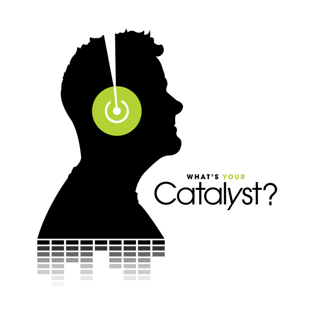what's your catalyst podcast