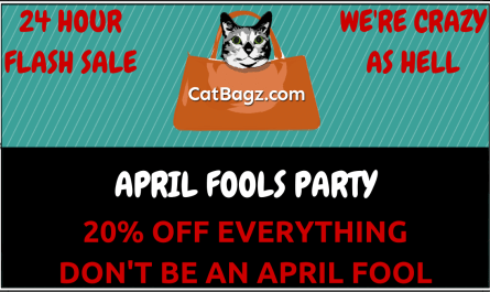 CATBAGZ.COM IS HAVING ITS FIRST ANNUAL APRIL FOOLS DAY SALE! GET IT WHILE THE GETTINS GOOD!