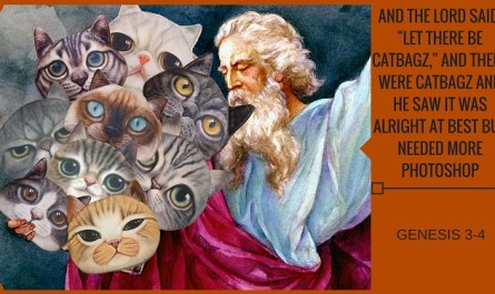 "Genesis 3-4: And The Lord Said ""Let There Be CatBagz,"" And There Were CatBagz And He Saw It Was Alright At Best But Needed More Photoshop."