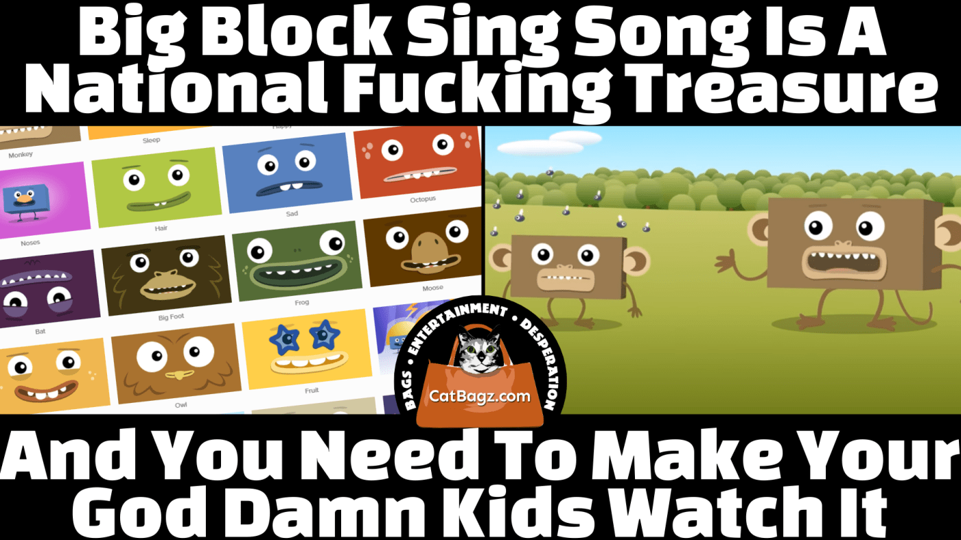 Big Block Sing Song is a National Fucking Treasure and You Need To Make Your God Damn Kids Watch It