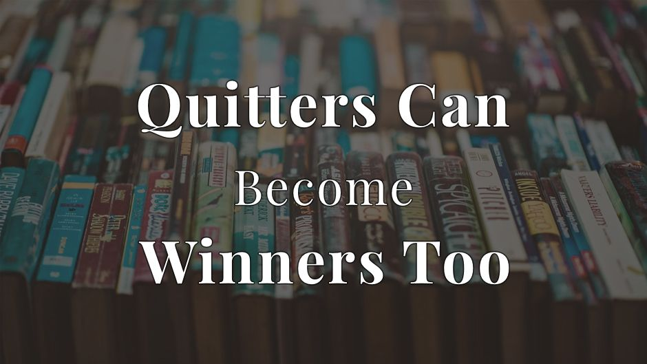 Quitters Can Become Winners Too.