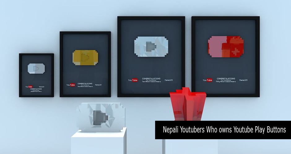 List of Nepali Youtubers Who owns Youtube Play Buttons. Image Source: YouTube