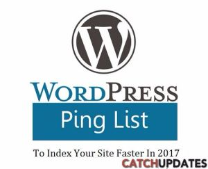 WordPress Ping List To Index Your Site Faster In 2017