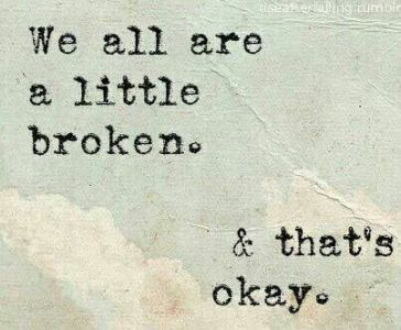 We are all a little broken and that's ok - on the path to healing