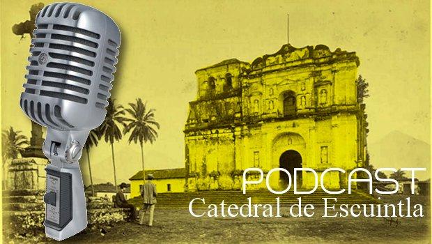Podcast Catedral de Escuintla
