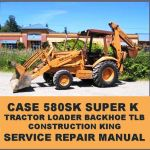 Case 580sk Super K Ck Tractor Loader Backhoe Service Repair Manual