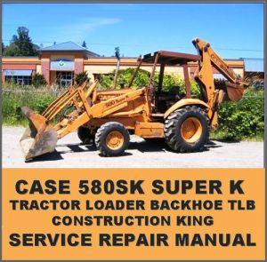 Case 580sk Super K Ck Tractor Loader Backhoe Service Repair Manual