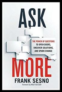Sesno's book, Ask More. It has a long subtitle!