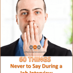 60 Things You Should Never Say During a Job Interview