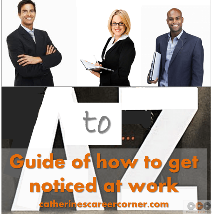 A-Z Guide of How to Get Noticed at Work