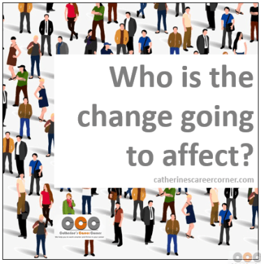 12 Significant Things to Communicate Before Change in Organizations_Who is the change going to affect?